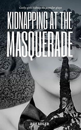 Kidnapping at the Masquerade: Geeky Girls Kidnap the Popular Guys (English Edition)