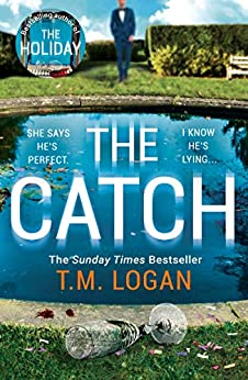 The Catch: The perfect escapist thriller from the author of The Holiday, Sunday Times bestseller and Richard & Judy pick by [T.M. Logan]