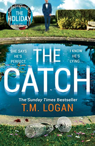 The Catch: The perfect summer thriller from the author of The Holiday, Sunday Times bestseller and Richard & Judy pick by [T.M. Logan]