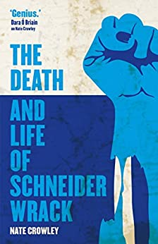 The Death and Life of Schneider Wrack by [Nate Crowley]