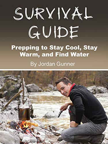 Survival Guide: Prepping to Stay Cool, Stay Warm, and Find Water (English Edition)