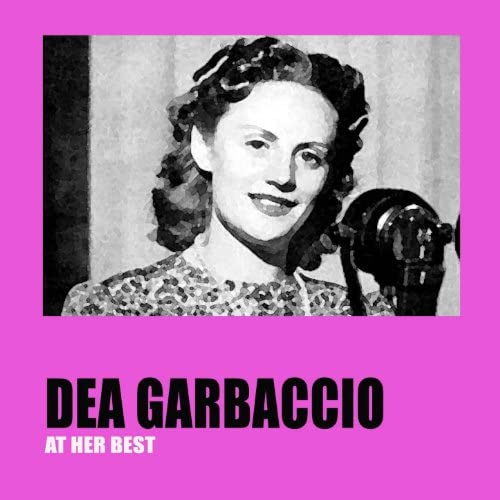 Dea Garbaccio feat. Alfredo Clerici, Giovanni Turchetti, Oscar Carboni, Nella Colombo, Aldo Donà, Giovanni Vallarino, Trio Lescano, Ernesto Bonino & Gigi Beccaria