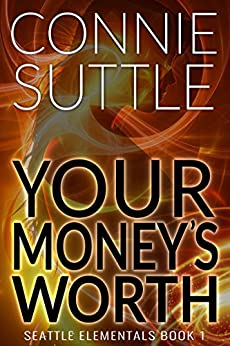 Your Money's Worth: Seattle Elementals, Book 1 by [Connie Suttle]