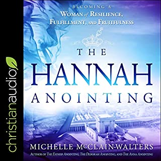The Hannah Anointing     Becoming a Woman of Resilience, Fulfillment, and Fruitfulness              By:                                                                                                                                 Michelle McClain-Walters                               Narrated by:                                                                                                                                 Lisa Reneé Pitts                      Length: 5 hrs and 12 mins     Not rated yet     Overall 0.0