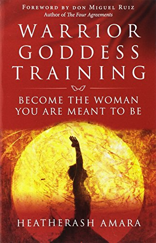 Compare Textbook Prices for Warrior Goddess Training: Become the Woman You Are Meant to Be  ISBN 8601411337895 by Amara, HeatherAsh,Ruiz Sr., don Miguel