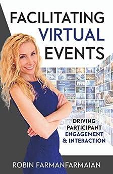 Facilitating Virtual Events: Driving Participant Engagement & Interaction by [Robin Farmanfarmaian]