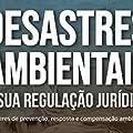 Desastres Ambientais E Sua Regulação Jurídica 2º Edição