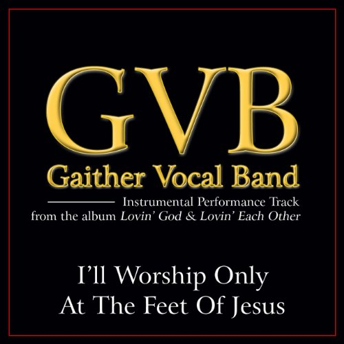 I'll Worship Only At The Feet Of Jesus (Low Key Performance Track Without Background Vocals)