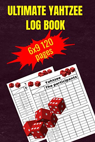 ULTIMATE YAHTZEE LOG BOOK: yahtzee scorecards , 6x9 inches(take it everywhere) 120 pages