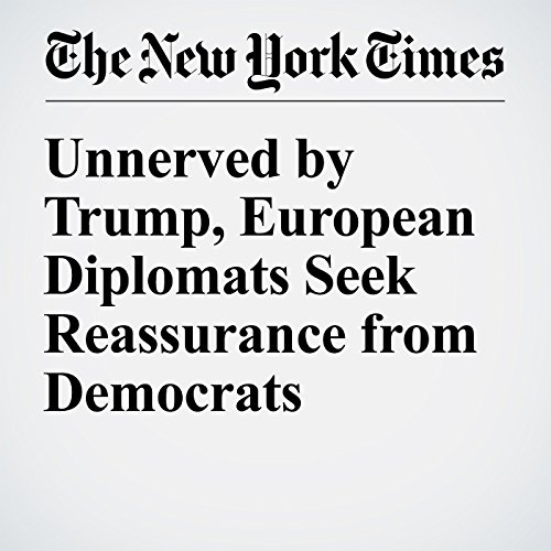Unnerved by Trump, European Diplomats Seek Reassurance from Democrats cover art