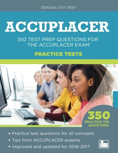 Accuplacer Practice Tests 350 Test Prep Questions For The Accuplacer Exam