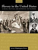 Slavery in the United States: A Social, Political, And Historical Encyclopedia