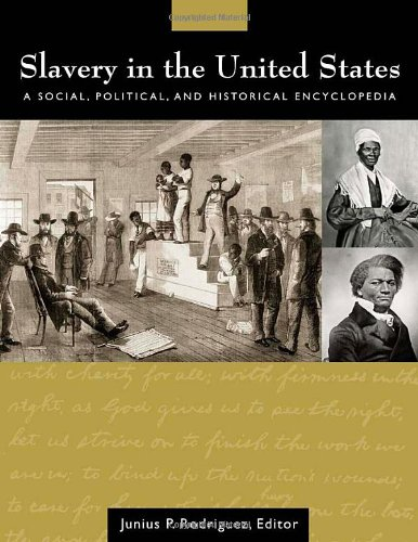 Slavery in the United States: A Social, Political, and Historical Encyclopedia (2 Volume Set)
