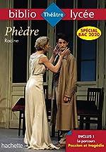 Bibliolycée Phèdre Racine Bac 2020 - Parcours Passion et Tragédie (texte intégral) de Jean Racine