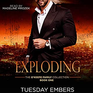 Exploding     The O'Keefe Family Collection, Book 1              By:                                                                                                                                 Tuesday Embers,                                                                                        Mary E. Twomey                               Narrated by:                                                                                                                                 Madeline Mrozek                      Length: 6 hrs and 45 mins     1 rating     Overall 5.0