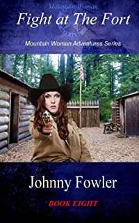 Mountain Woman: Fight at The Fort: Mountain Woman Adventures Series