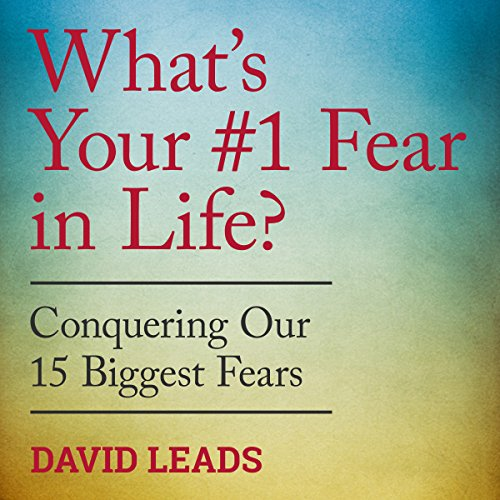 What's Your #1 Fear in Life?     Conquering Our 15 Biggest Fears              By:                                                                                                                                 David Leads,                                                                                        Relationship Up                               Narrated by:                                                                                                                                 Steve Barnes                      Length: 3 hrs and 7 mins     1 rating     Overall 5.0