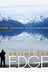 Skiing the Edge: Humor, Humiliation, Holiness, and Heart Kindle Edition