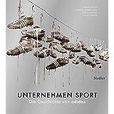 Unternehmen Sport: Die Geschichte von adidas (German Edition)