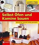 Selbst Öfen und Kamine bauen: Schritt für Schritt richtig gemacht (Compact-Praxis 'do it yourself')