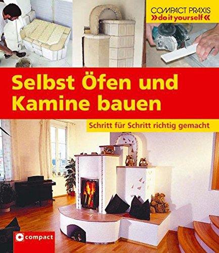 """Selbst Öfen und Kamine bauen: Schritt für Schritt richtig gemacht (Compact-Praxis """"do it yourself"""")"""