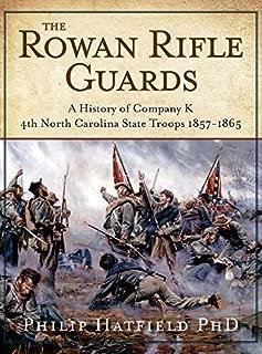 The Rowan Rifle Guards: A History of Company K, 4th North Carolina State Troops 1857-1865
