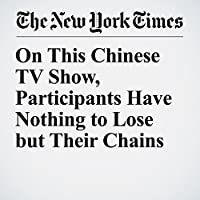 On This Chinese TV Show, Participants Have Nothing to Lose but Their Chains's image