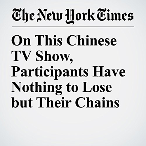 On This Chinese TV Show, Participants Have Nothing to Lose but Their Chains copertina