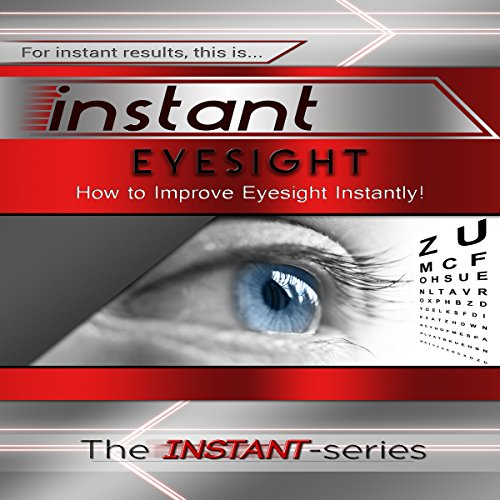 Instant Eyesight: How to Improve Eyesight Instantly! audiobook cover art