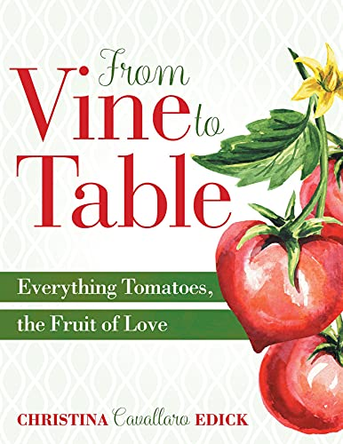 From Vine to Table: Everything Tomatoes, The Fruit of Love (English Edition)