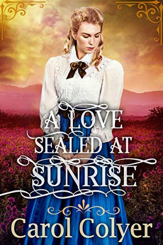 A Love Sealed at Sunrise: A Historical Western Romance Book by [Carol Colyer]