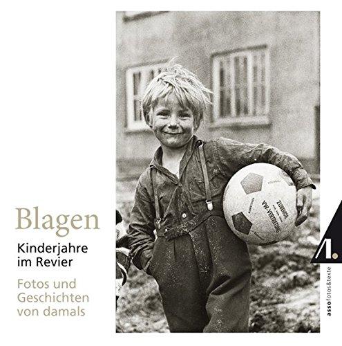 Blagen – Kinderjahre im Revier: Fotos und Geschichten von damals