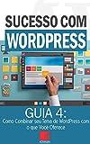 Como Combinar seu Tema de WordPress com o que Você Oferece: Como Criar Sites Rentáveis e de Alta Conversão Usando o Wordpress (Sucesso com WordPress Livro 4) (Portuguese Edition)
