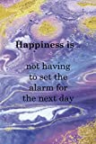 Happiness Is … Not Having To Set The Alarm For The Next Day: Sleepy People Notebook Journal Composition Blank Lined Diary Notepad 120 Pages Paperback Colors