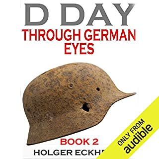 D Day Through German Eyes Book 2     More Hidden Stories from June 6th 1944              Written by:                                                                                                                                 Holger Eckhertz                               Narrated by:                                                                                                                                 P. J. Ochlan                      Length: 7 hrs and 9 mins     1 rating     Overall 5.0
