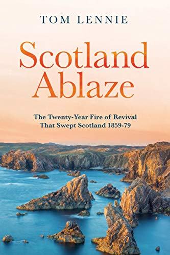 Image of Scotland Ablaze: The Twenty–Year Fire of Revival that Swept Scotland 1858 – 79