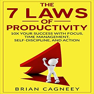 The 7 Laws Of Productivity     10x Your Success with Focus, Time Management, Self-Discipline, and Action              By:                                                                                                                                 Brian Cagneey                               Narrated by:                                                                                                                                 Nathan W Wood                      Length: 53 mins     2 ratings     Overall 5.0