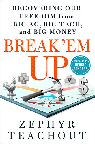 Break 'Em Up: Recovering Our Freedom from Big Ag, Big Tech, and Big Money