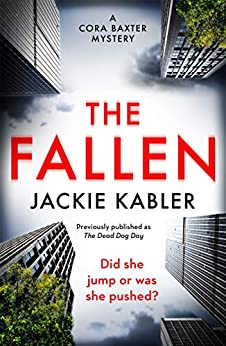 The Fallen: The first gripping mystery by the bestselling author of The Perfect Couple and Am I Guilty? (The Cora Baxter Mysteries) by [Jackie Kabler]