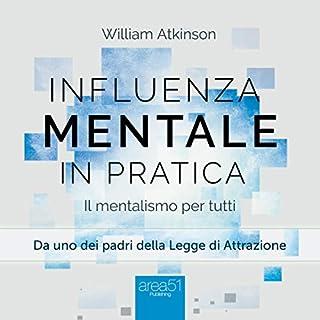 Influenza mentale in pratica     Il mentalismo per tutti              Di:                                                                                                                                 William Atkinson                               Letto da:                                                                                                                                 Fabio Farnè                      Durata:  2 ore e 1 min     24 recensioni     Totali 4,2
