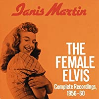The Female Elvis: Complete Recordings 1956-60 by Janis Martin (1990-01-01)