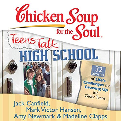 Chicken Soup for the Soul: Teens Talk High School - 32 Stories of Life's Challenges and Growing Up for Older Teens cover art