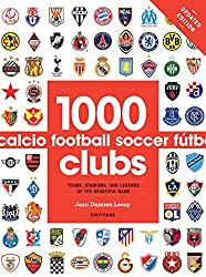 Image: 1000 Football Clubs: Teams, Stadiums, and Legends of the Beautiful Game | Paperback: 320 pages | by Jean Damien Lesay (Author). Publisher: Universe (April 19, 2016)