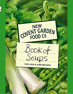 New Covent Garden Soup Company's Book of Soups: New, Old & Odd Recipes