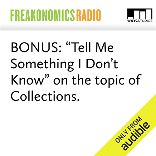 "BONUS: ""Tell Me Something I Don't Know"" on the topic of Collections. audiobook cover art"