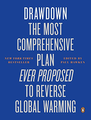 Drawdown: The Most Comprehensive Plan To Reverse G: The Most Comprehensive Plan Ever Proposed to Reverse Global Warming