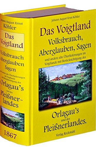 348 VOGTLANDSAGEN: Das Voigtland - Volksbrauch, Aberglauben, Sagen und andere alte Überlieferungen im Voigtlande mit Berücksichtigung des Orlagaus und des Pleißnerlandes. 1867