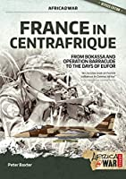 France in Centrafrique: From Bokassa and Operation Barracude to the Days of Eufor (Africa at War)