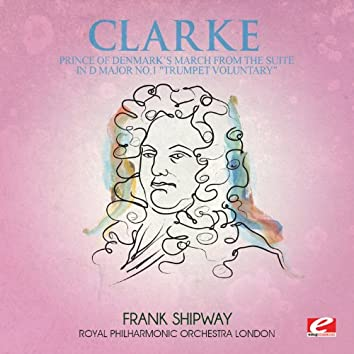 """Clarke: Prince of Denmark's March from the Suite in D Major No. 1 """"Trumpet Voluntary"""" (Digitally Remastered)"""