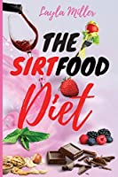 The Sirtfood Diet: The Ultimate Guide to Discover The Power of Sirtuins and Obtain a Fast Weight Loss Without Give Up Your Favourite Foods. Boost Your Metabolism with an Easy Meal Plan